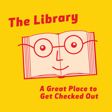 The Library: A good place to get checked out.